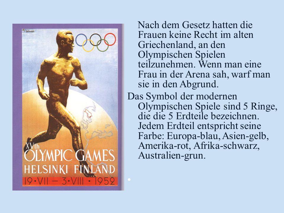 Nach dem Gesetz hatten die Frauen keine Recht im alten Griechenland, an den Olympischen Spielen teilzunehmen. Wenn man eine Frau in der Arena sah, warf man sie in den Abgrund.