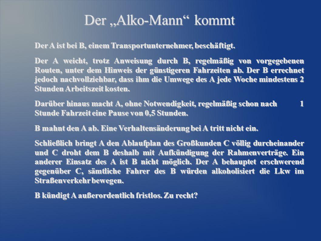 """Der """"Alko-Mann kommt Der A ist bei B, einem Transportunternehmer, beschäftigt."""