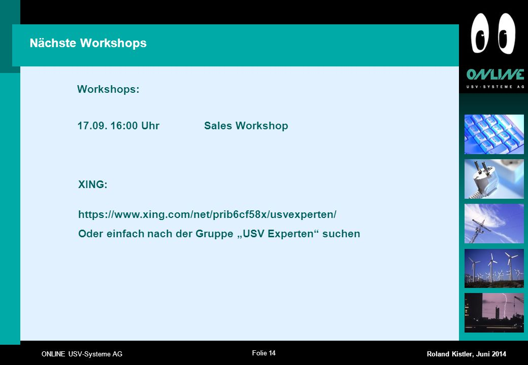 Nächste Workshops Workshops: 17.09. 16:00 Uhr Sales Workshop XING: