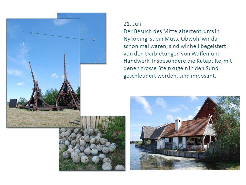 21. Juli Der Besuch des Mittelalterzentrums in. Nyköbing ist ein Muss. Obwohl wir da. schon mal waren, sind wir hell begeistert.