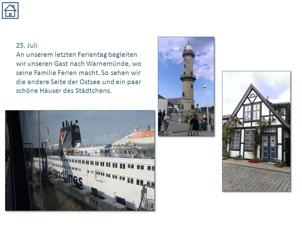25. Juli An unserem letzten Ferientag begleiten. wir unseren Gast nach Warnemünde, wo. seine Familie Ferien macht. So sehen wir.