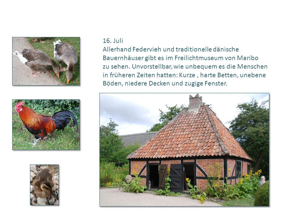 16. Juli Allerhand Federvieh und traditionelle dänische. Bauernhäuser gibt es im Freilichtmuseum von Maribo.