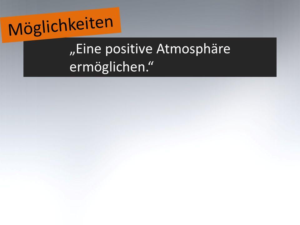 """Möglichkeiten """"Eine positive Atmosphäre ermöglichen."""
