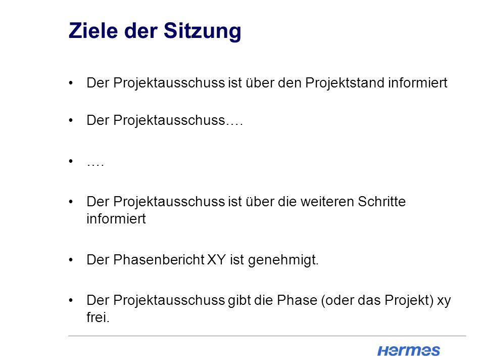 Ziele der Sitzung Der Projektausschuss ist über den Projektstand informiert. Der Projektausschuss….