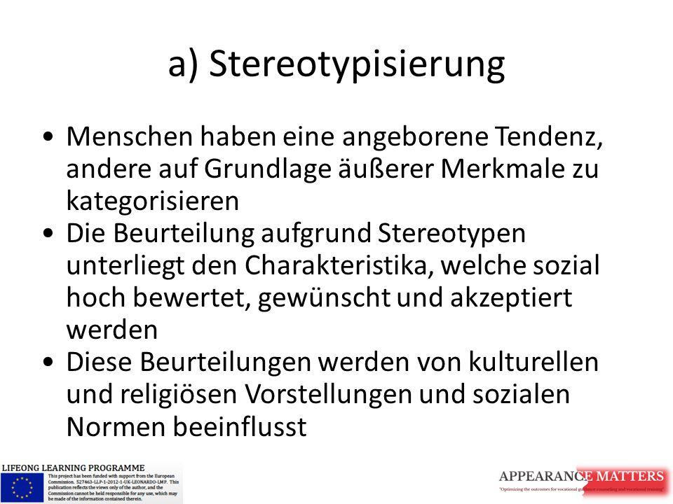 a) Stereotypisierung Menschen haben eine angeborene Tendenz, andere auf Grundlage äußerer Merkmale zu kategorisieren.