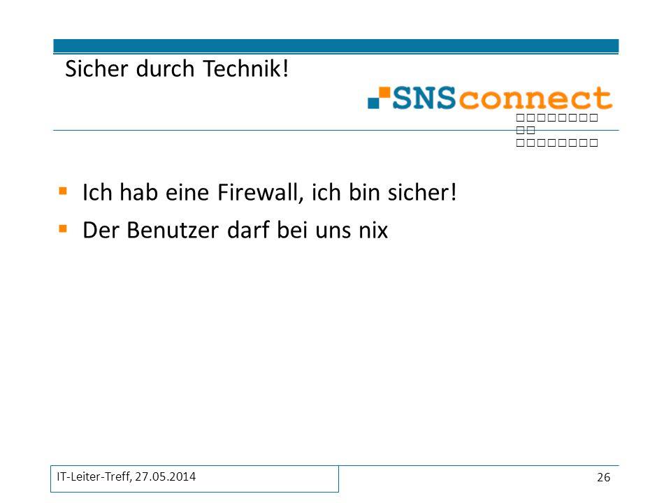 Ich hab eine Firewall, ich bin sicher! Der Benutzer darf bei uns nix