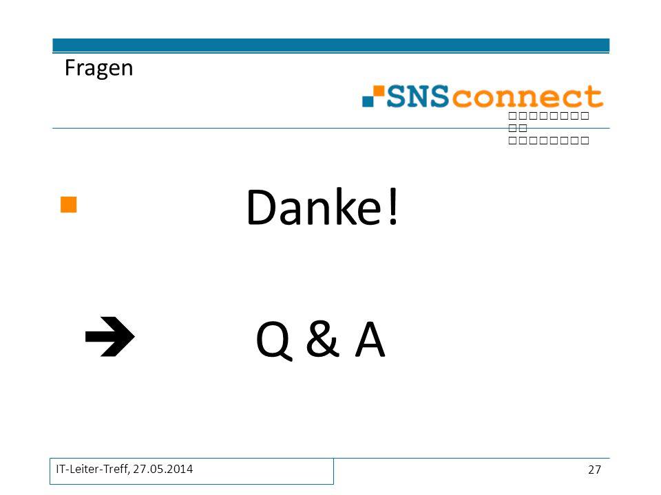 Fragen Danke!  Q & A IT-Leiter-Treff, 27.05.2014
