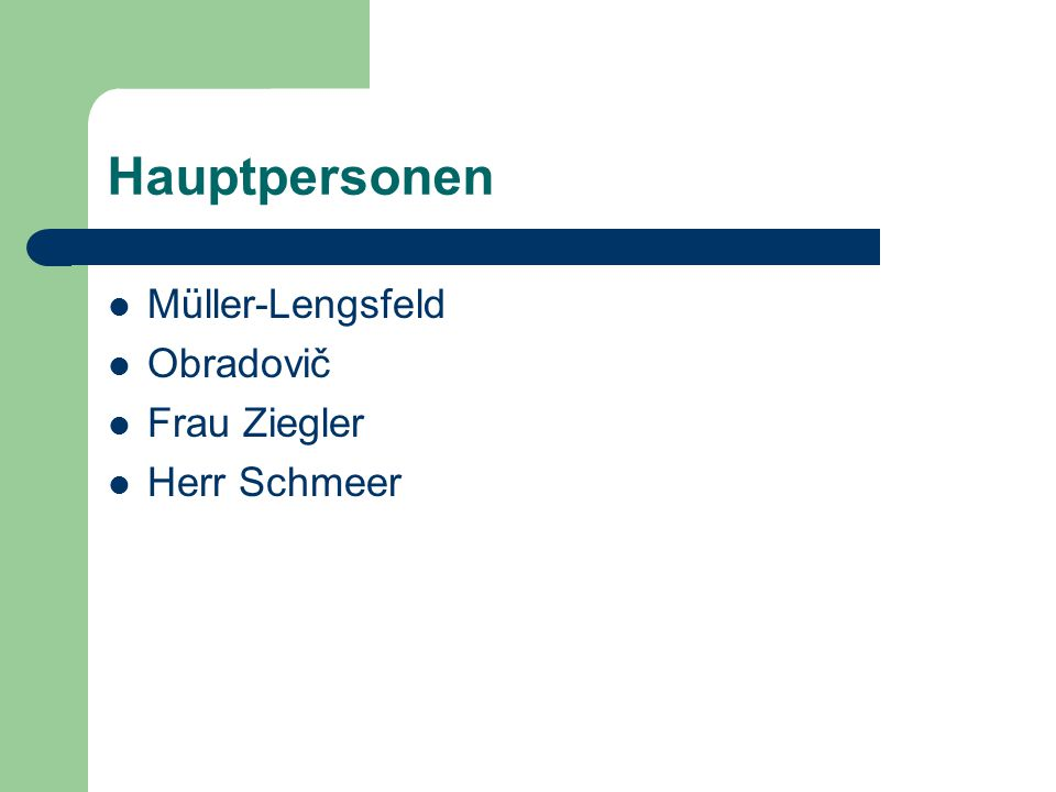 Hauptpersonen Müller-Lengsfeld Obradovič Frau Ziegler Herr Schmeer