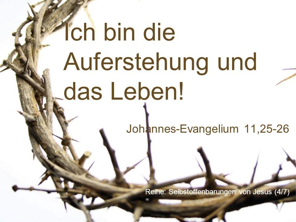 Ich bin die Auferstehung und das Leben!