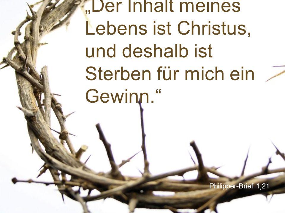 """""""Der Inhalt meines Lebens ist Christus, und deshalb ist Sterben für mich ein Gewinn."""