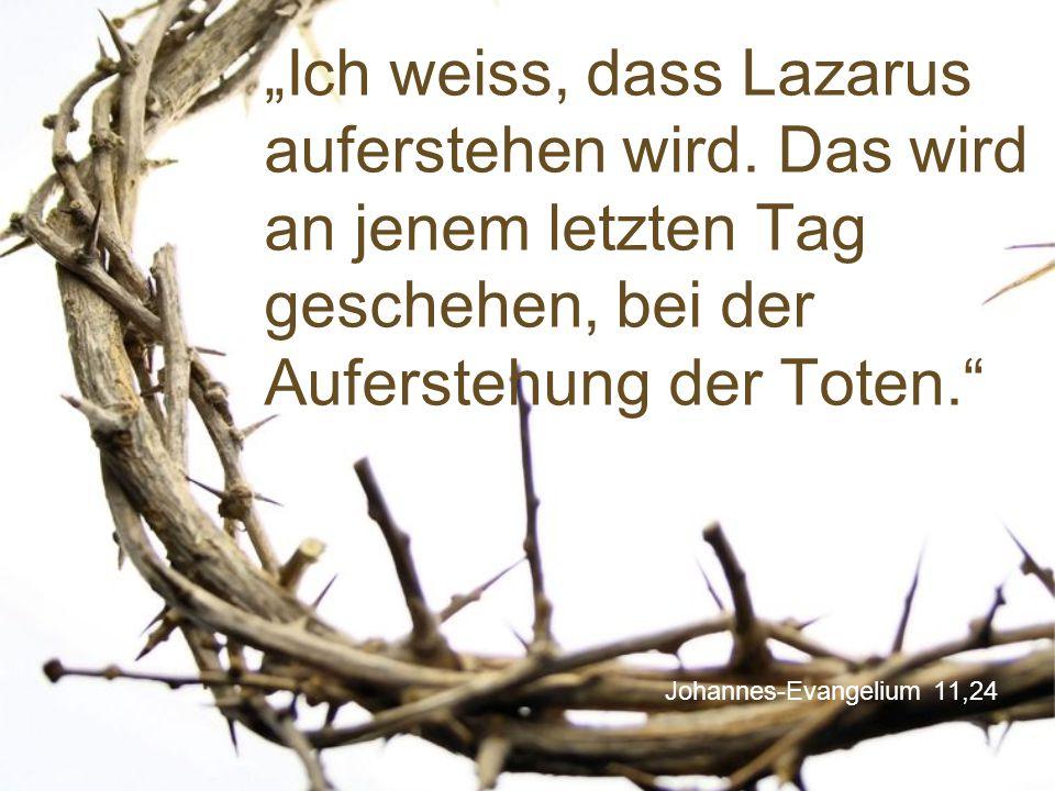 """""""Ich weiss, dass Lazarus auferstehen wird"""