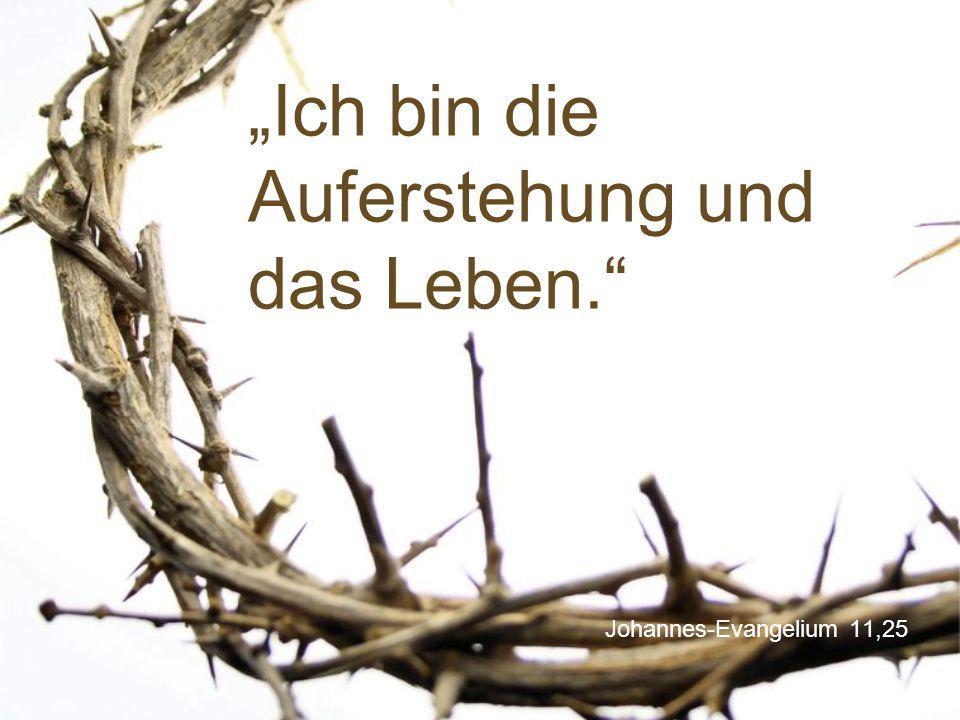 """""""Ich bin die Auferstehung und das Leben."""