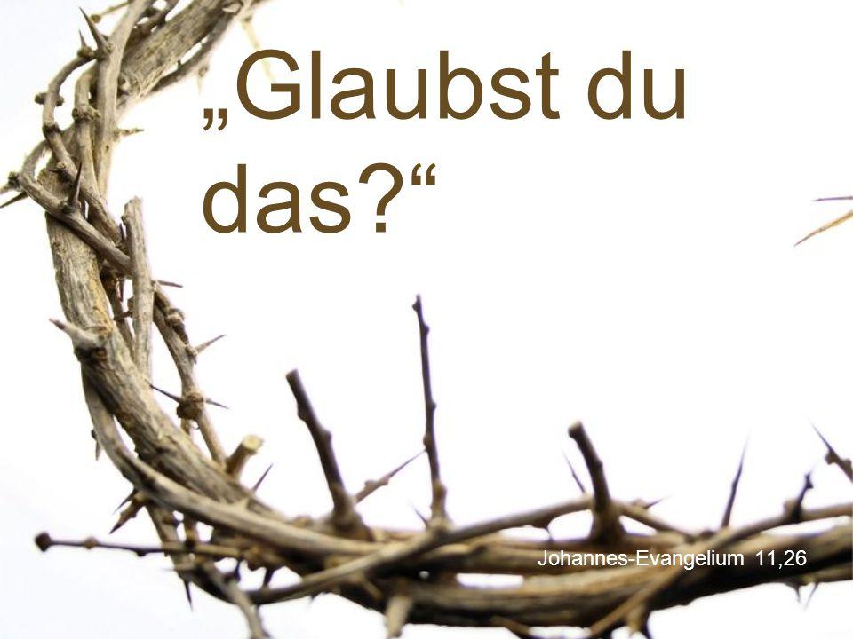 """""""Glaubst du das Johannes-Evangelium 11,26"""