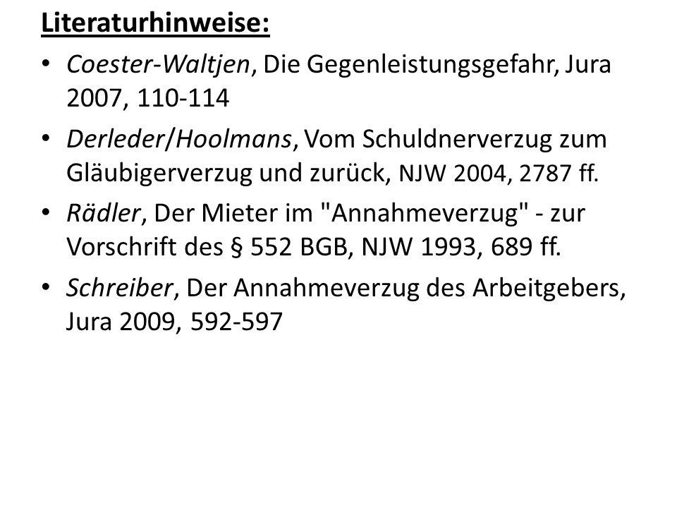 Literaturhinweise: Coester-Waltjen, Die Gegenleistungsgefahr, Jura 2007, 110-114.