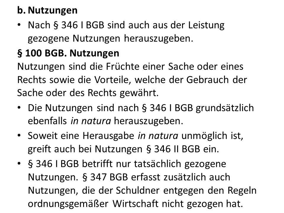 Nutzungen Nach § 346 I BGB sind auch aus der Leistung gezogene Nutzungen herauszugeben.