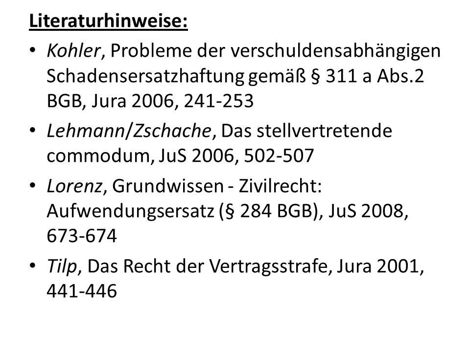 Literaturhinweise: Kohler, Probleme der verschuldensabhängigen Schadensersatzhaftung gemäß § 311 a Abs.2 BGB, Jura 2006, 241-253.