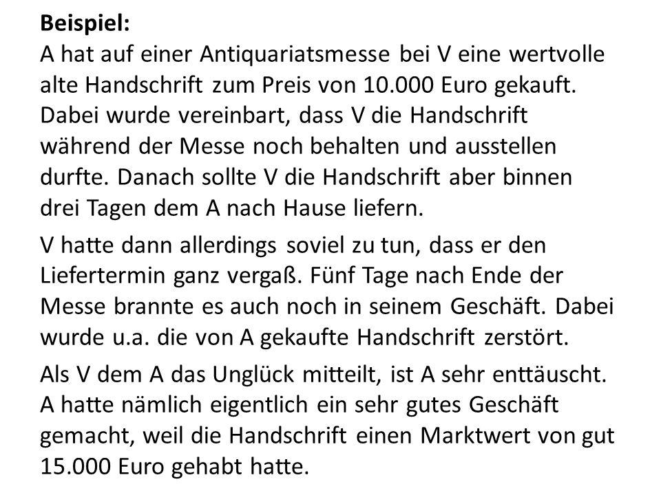 Beispiel: A hat auf einer Antiquariatsmesse bei V eine wertvolle alte Handschrift zum Preis von 10.000 Euro gekauft.
