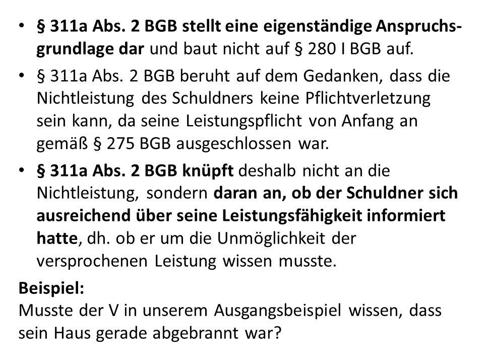 § 311a Abs. 2 BGB stellt eine eigenständige Anspruchs-grundlage dar und baut nicht auf § 280 I BGB auf.