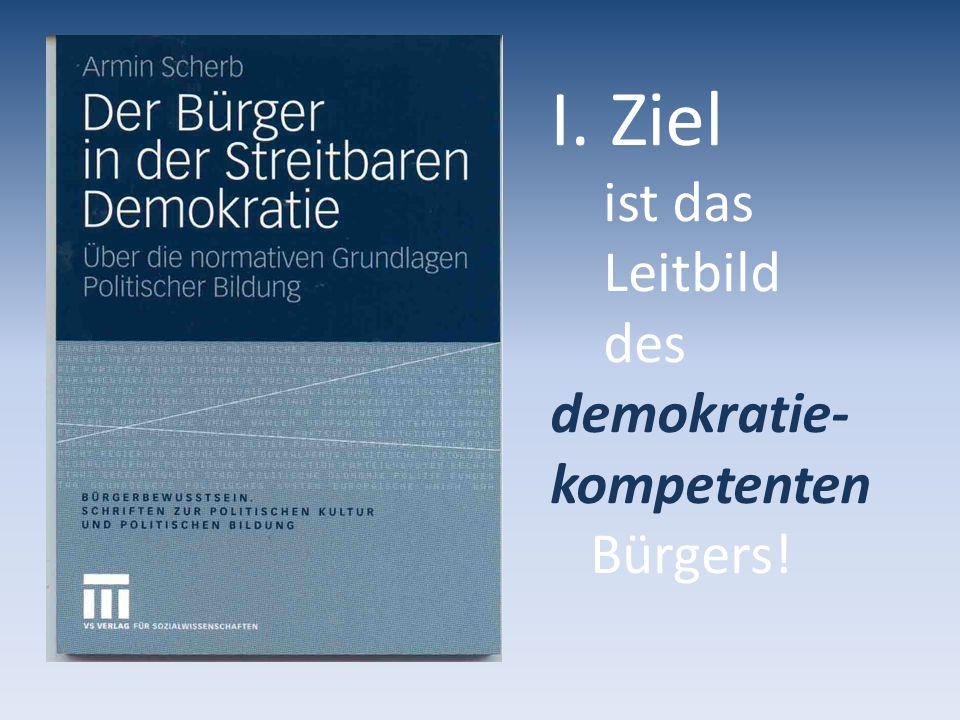 Ziel ist das Leitbild des demokratie- kompetenten Bürgers!