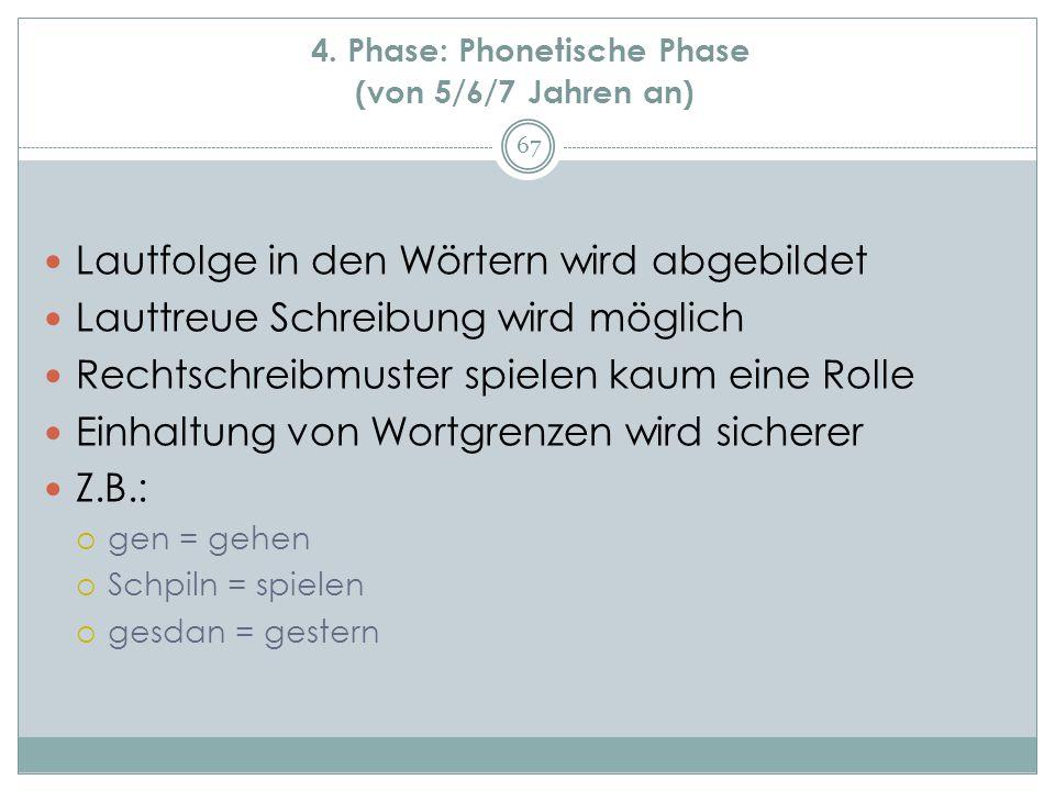 4. Phase: Phonetische Phase (von 5/6/7 Jahren an)