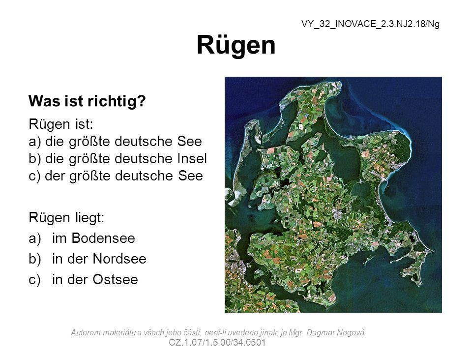Rügen VY_32_INOVACE_2.3.NJ2.18/Ng. Was ist richtig Rügen ist: a) die größte deutsche See b) die größte deutsche Insel c) der größte deutsche See.