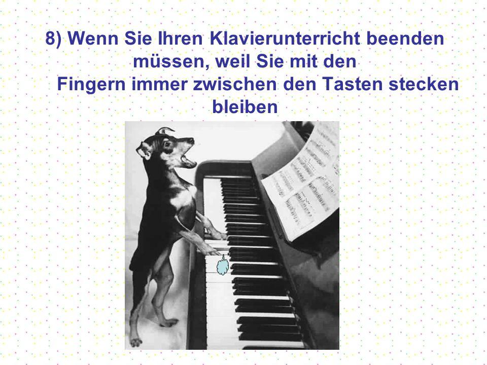 8) Wenn Sie Ihren Klavierunterricht beenden müssen, weil Sie mit den Fingern immer zwischen den Tasten stecken bleiben
