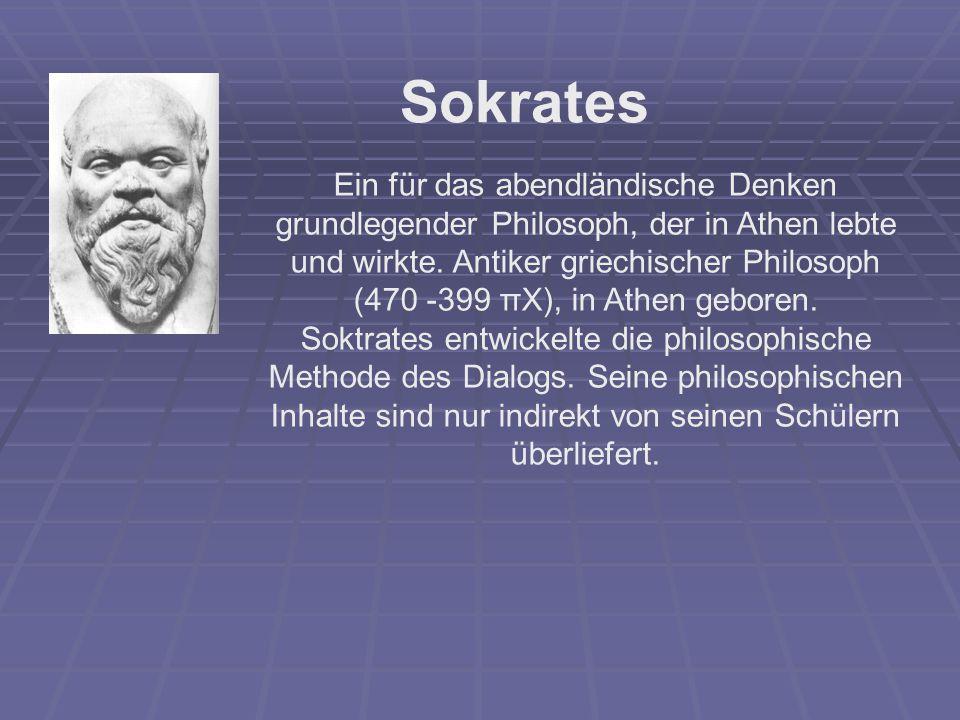 Sokrates Ein für das abendländische Denken grundlegender Philosoph, der in Athen lebte und wirkte. Antiker griechischer Philosoph.