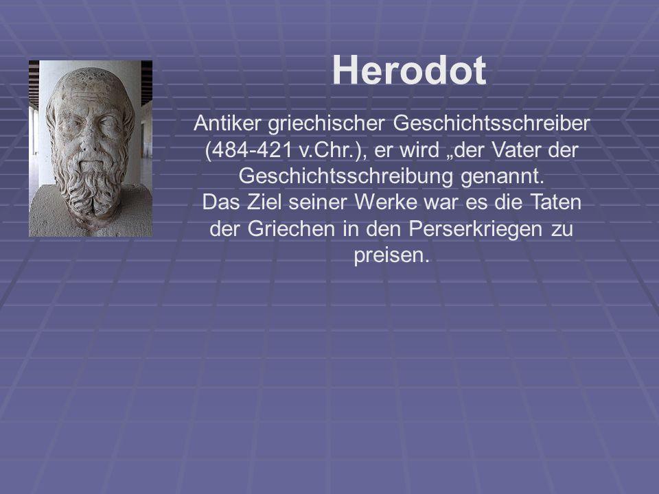 """Herodot Antiker griechischer Geschichtsschreiber (484-421 v.Chr.), er wird """"der Vater der Geschichtsschreibung genannt."""