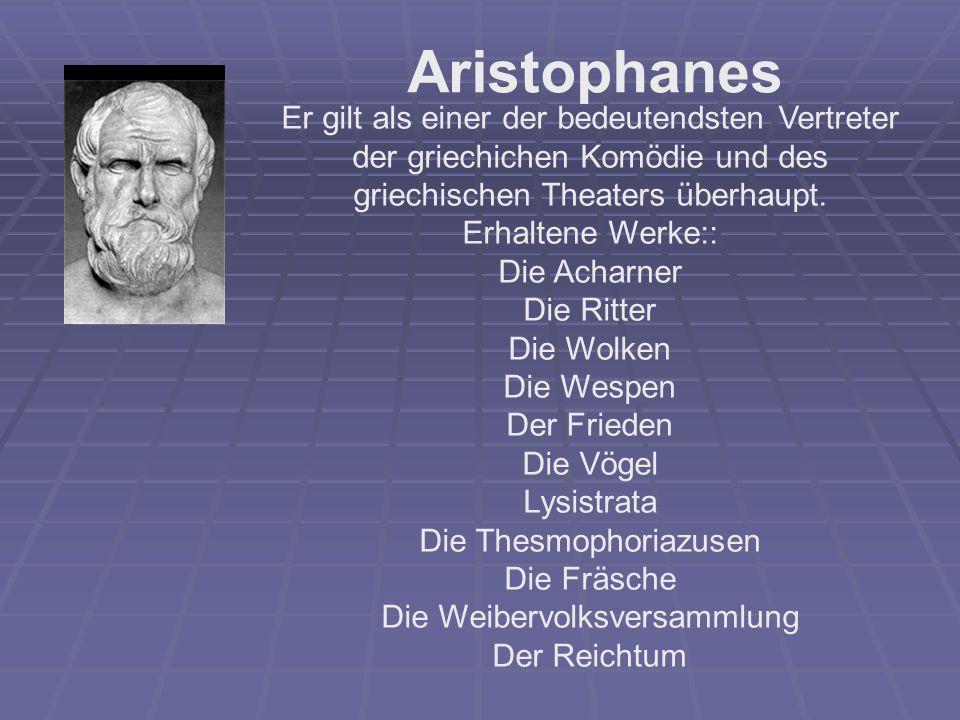Aristophanes Er gilt als einer der bedeutendsten Vertreter der griechichen Komödie und des griechischen Theaters überhaupt.