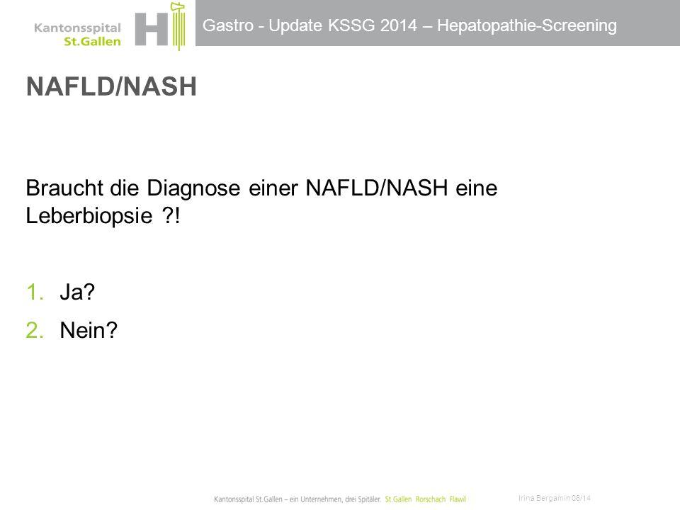 NAFLD/NASH Braucht die Diagnose einer NAFLD/NASH eine Leberbiopsie !