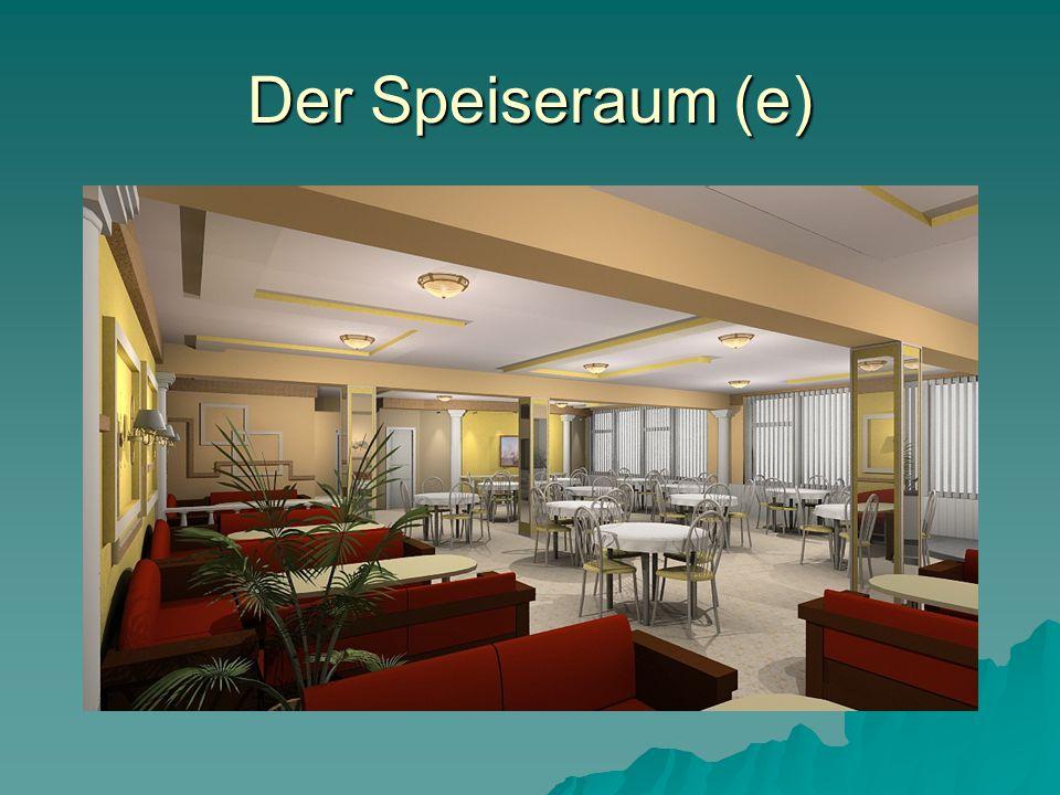 Der Speiseraum (e)