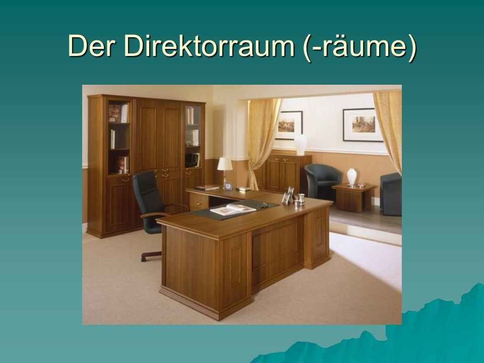 Der Direktorraum (-räume)