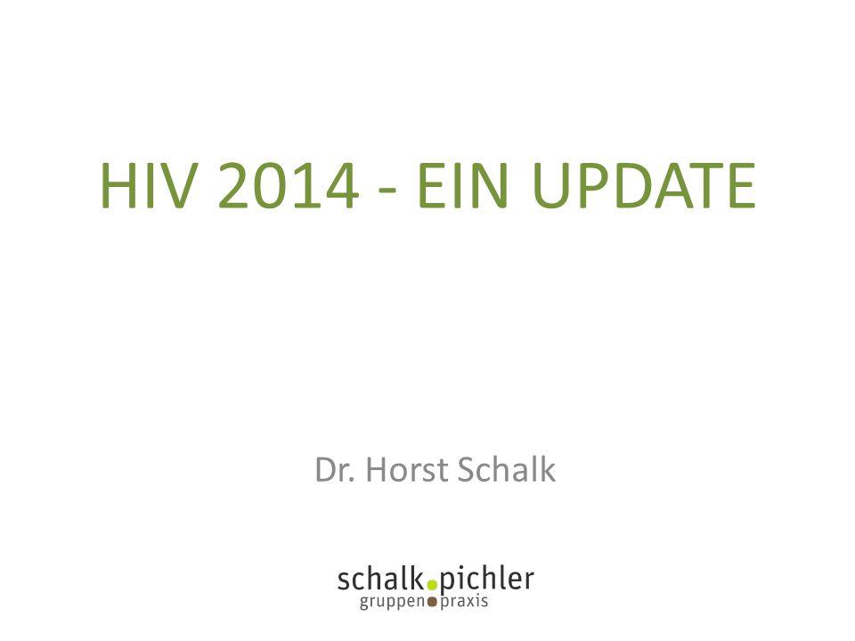 HIV 2014 - EIN UPDATE Dr. Horst Schalk