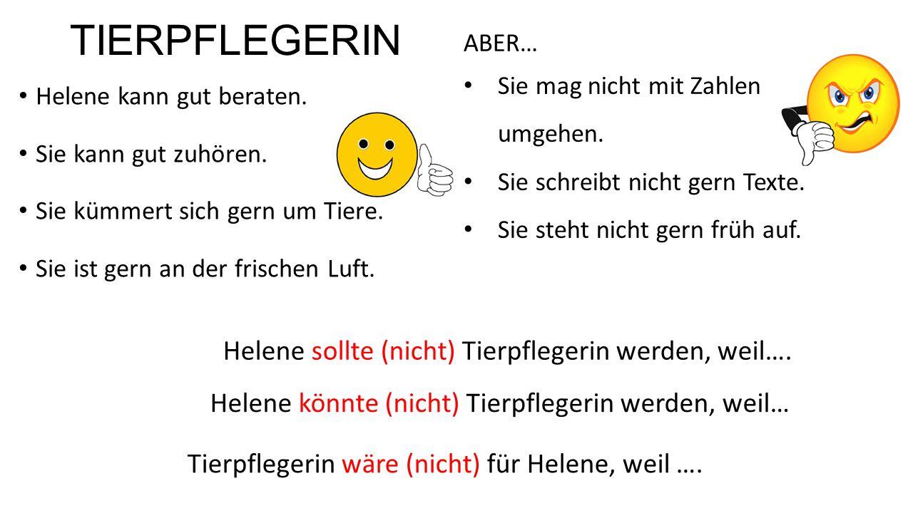 TIERPFLEGERIN Helene sollte (nicht) Tierpflegerin werden, weil….