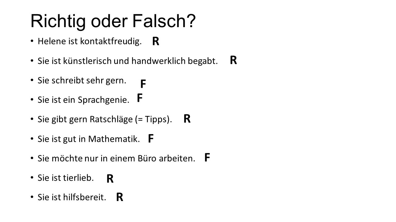Richtig oder Falsch R R F F R F F R R Helene ist kontaktfreudig.