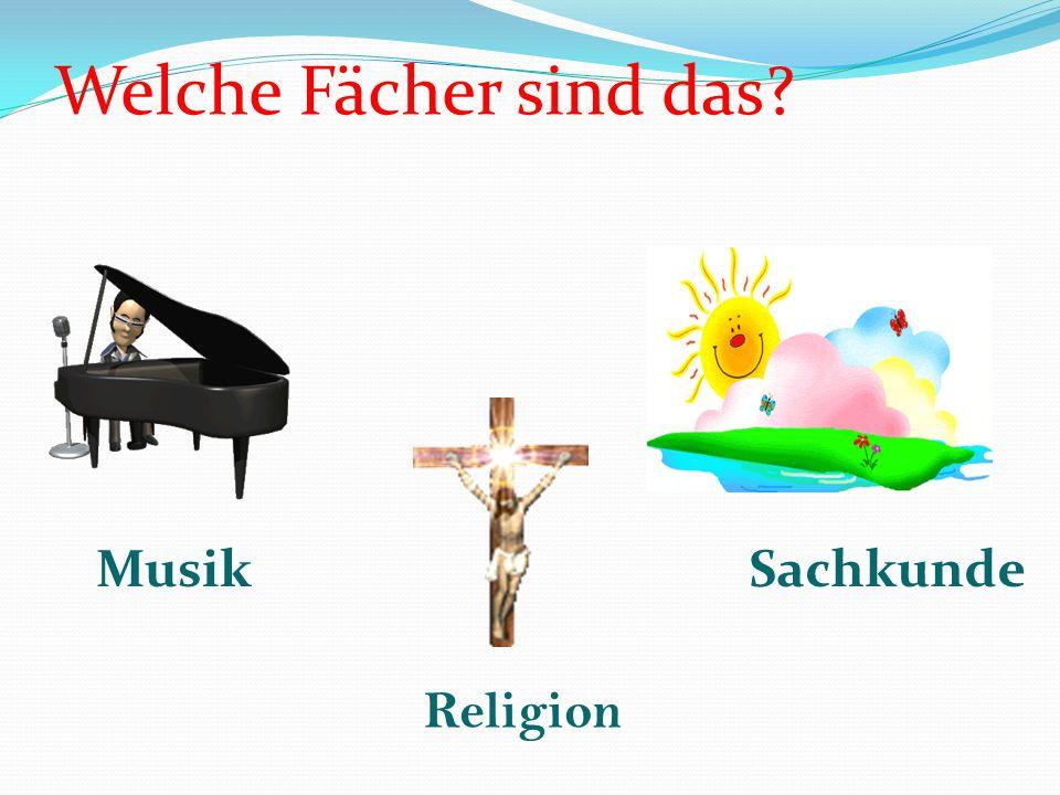 Welche Fächer sind das Musik Sachkunde Religion