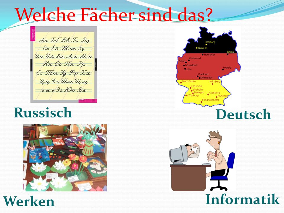 Welche Fächer sind das Russisch Deutsch Informatik Werken