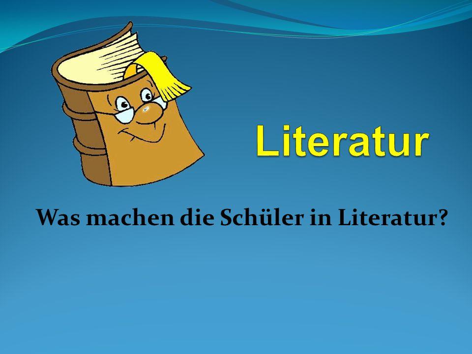 Was machen die Schüler in Literatur