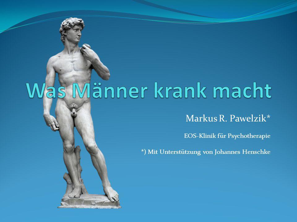 Was Männer krank macht Markus R. Pawelzik*