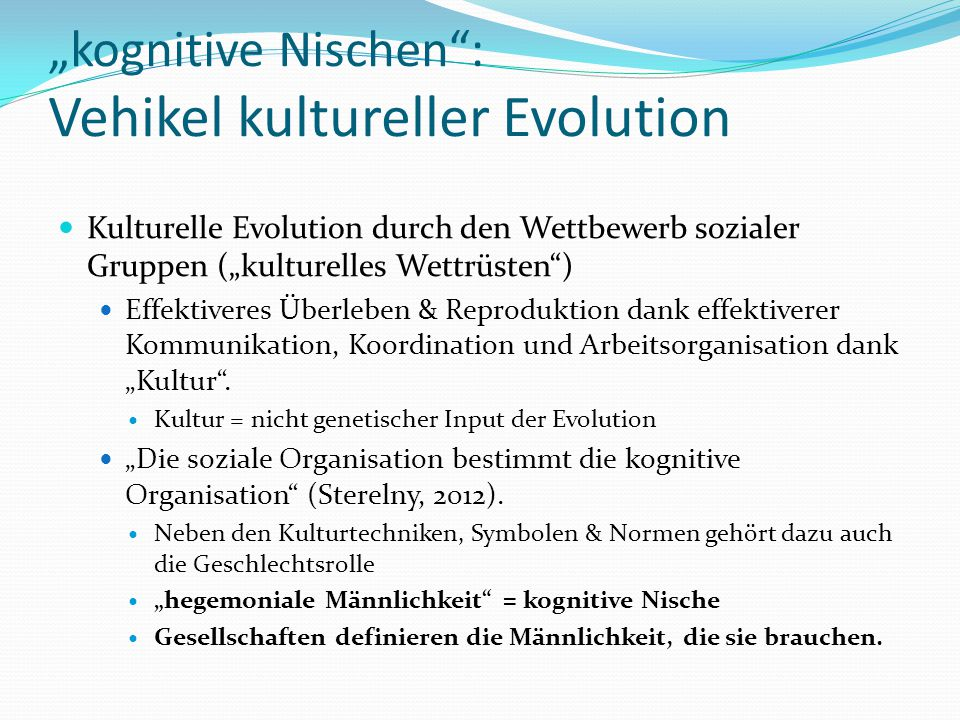 """kognitive Nischen : Vehikel kultureller Evolution"