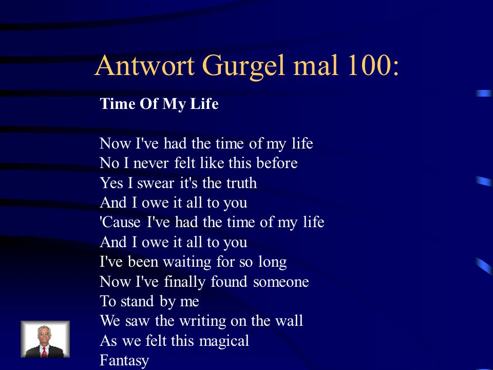 Antwort Gurgel mal 100: Time Of My Life