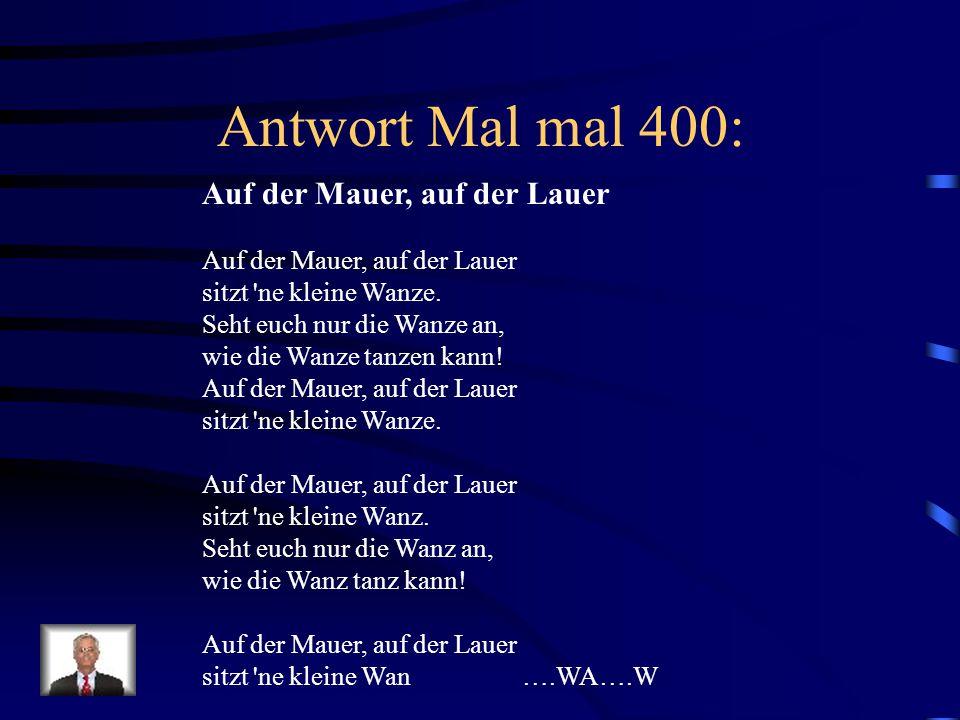 Antwort Mal mal 400: Auf der Mauer, auf der Lauer