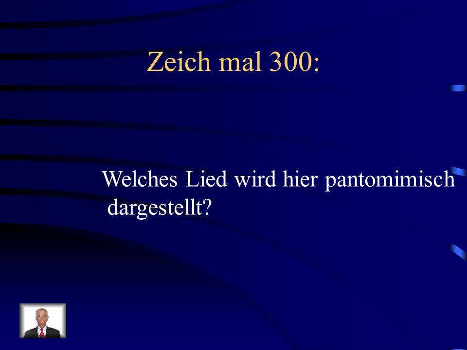 Zeich mal 300: Welches Lied wird hier pantomimisch dargestellt
