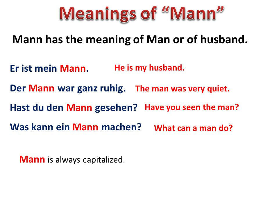 Meanings of Mann Mann has the meaning of Man or of husband.