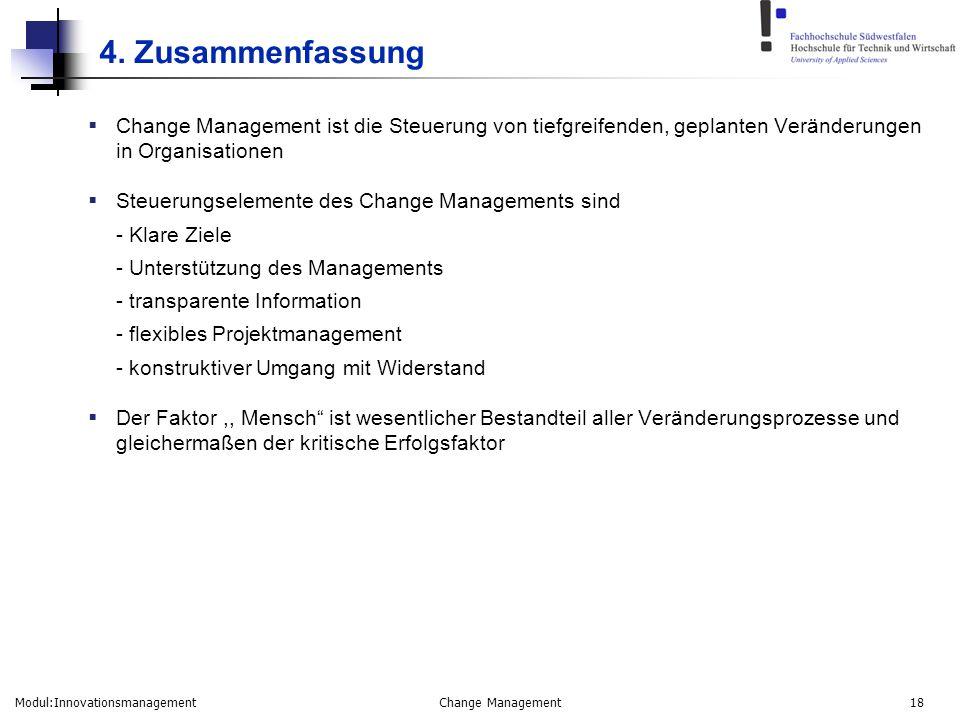 4. Zusammenfassung Change Management ist die Steuerung von tiefgreifenden, geplanten Veränderungen in Organisationen.