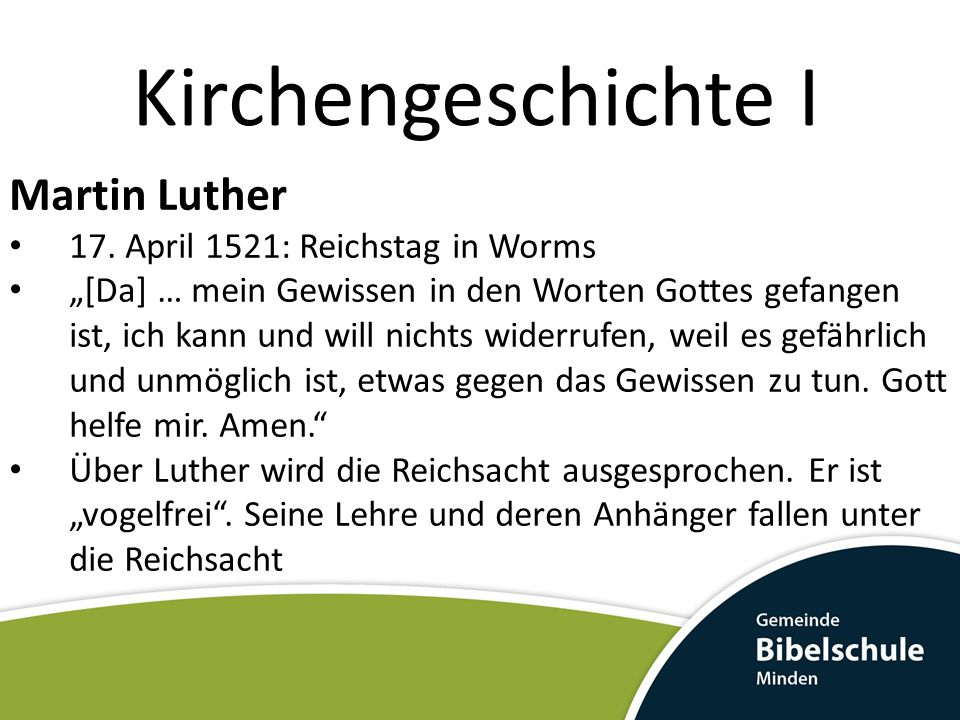 Kirchengeschichte I Martin Luther 17. April 1521: Reichstag in Worms