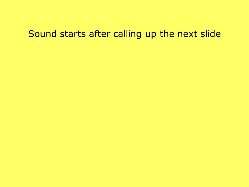 Sound starts after calling up the next slide