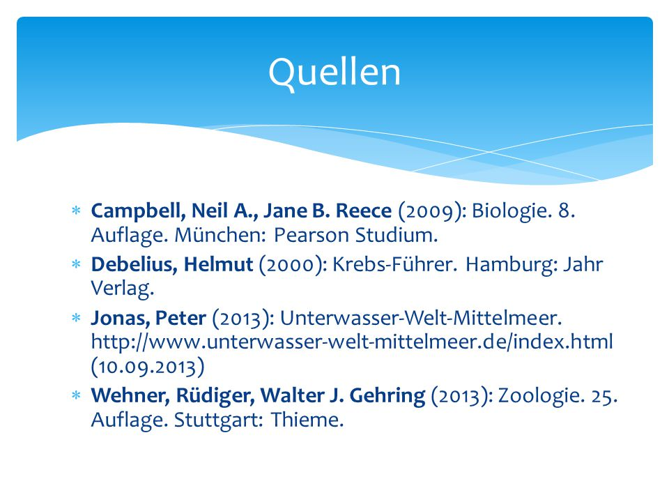 Quellen Campbell, Neil A., Jane B. Reece (2009): Biologie. 8. Auflage. München: Pearson Studium.