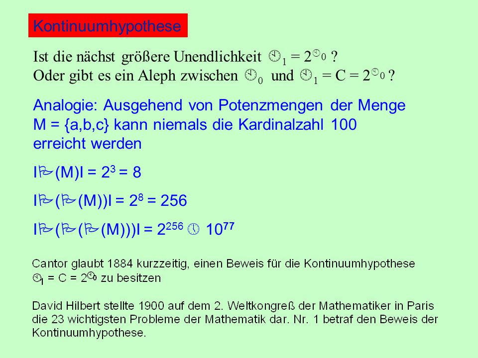 Kontinuumhypothese Ist die nächst größere Unendlichkeit 1 = 20 Oder gibt es ein Aleph zwischen 0 und 1 = C = 20