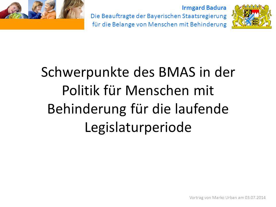 Irmgard Badura Die Beauftragte der Bayerischen Staatsregierung. für die Belange von Menschen mit Behinderung.
